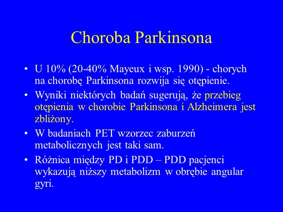 Choroba Parkinsona U 10% (20-40% Mayeux i wsp. 1990) - chorych na chorobę Parkinsona rozwija się otępienie.