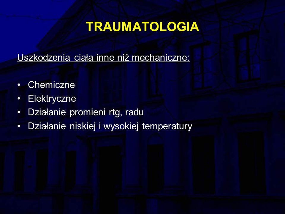 TRAUMATOLOGIA Uszkodzenia ciała inne niż mechaniczne: Chemiczne