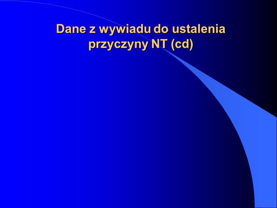 Dane z wywiadu do ustalenia przyczyny NT (cd)