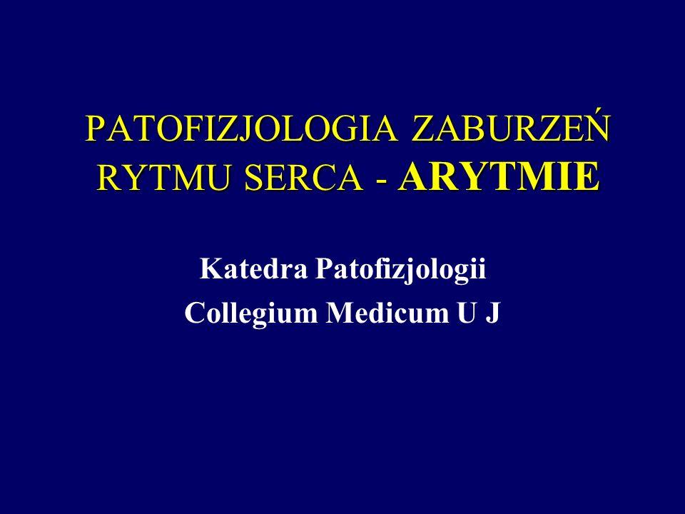 PATOFIZJOLOGIA ZABURZEŃ RYTMU SERCA - ARYTMIE