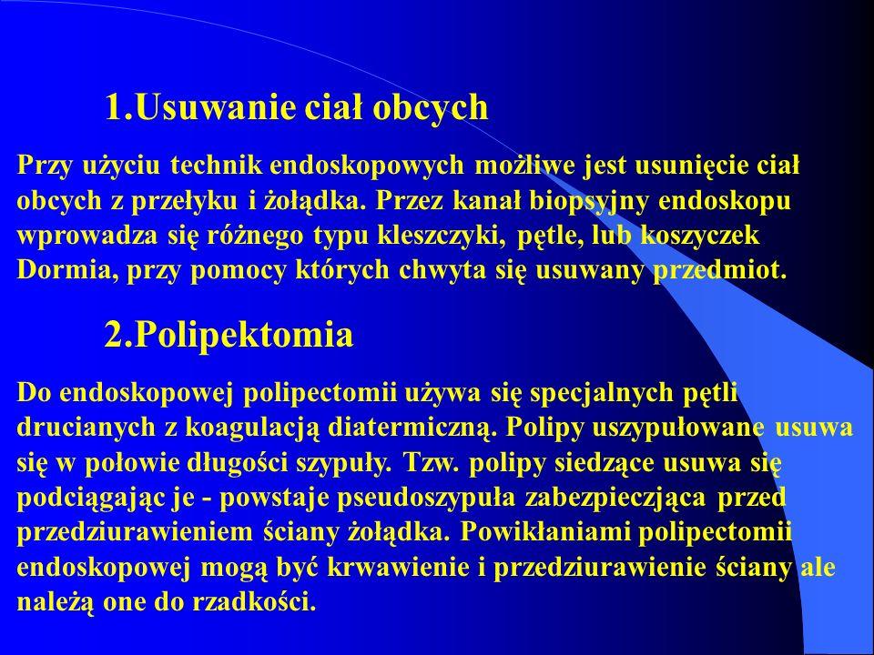 1.Usuwanie ciał obcych 2.Polipektomia