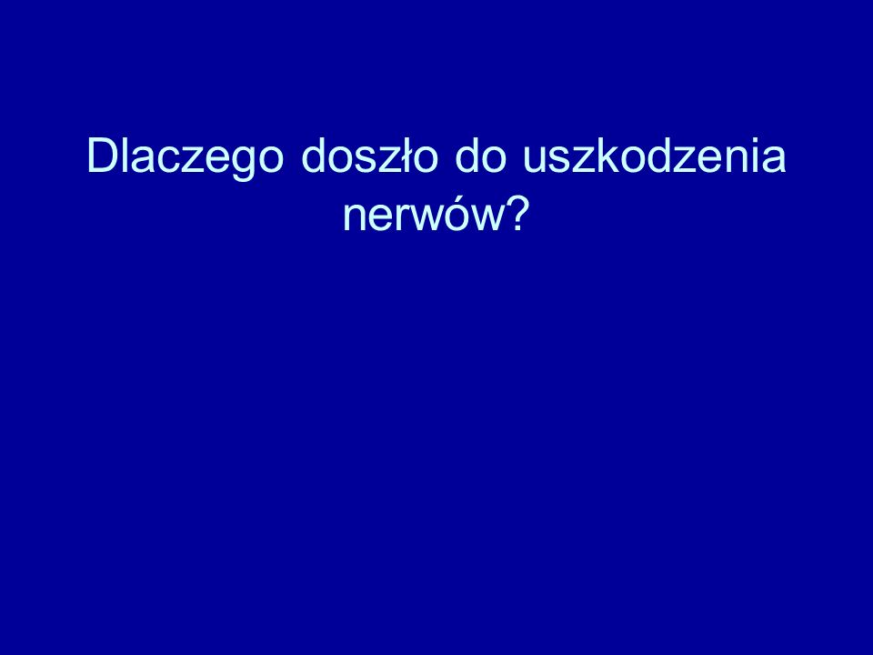 Dlaczego doszło do uszkodzenia nerwów