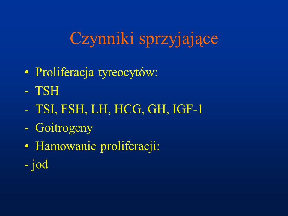 Czynniki sprzyjające Proliferacja tyreocytów: - TSH