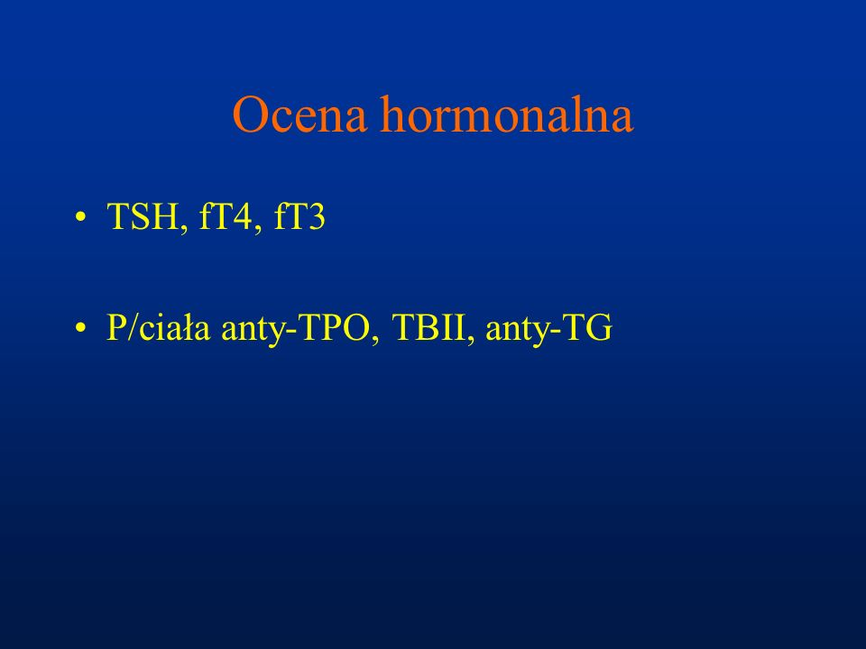 Ocena hormonalna TSH, fT4, fT3 P/ciała anty-TPO, TBII, anty-TG