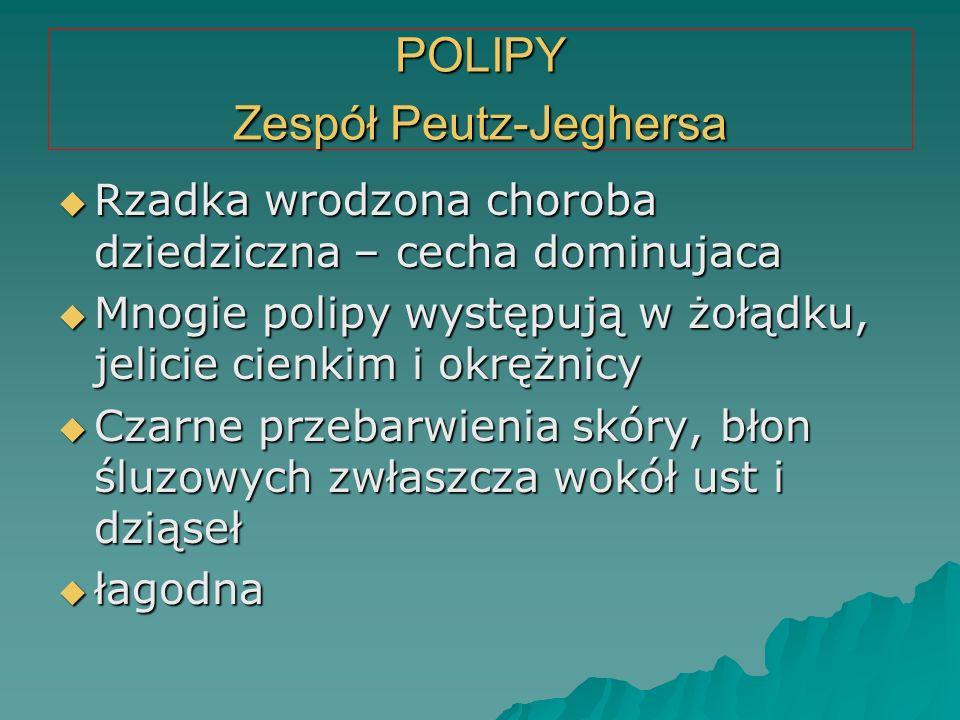 POLIPY Zespół Peutz-Jeghersa