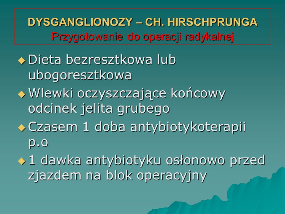 DYSGANGLIONOZY – CH. HIRSCHPRUNGA Przygotowanie do operacji radykalnej