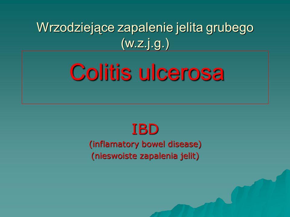 Wrzodziejące zapalenie jelita grubego (w.z.j.g.) Colitis ulcerosa