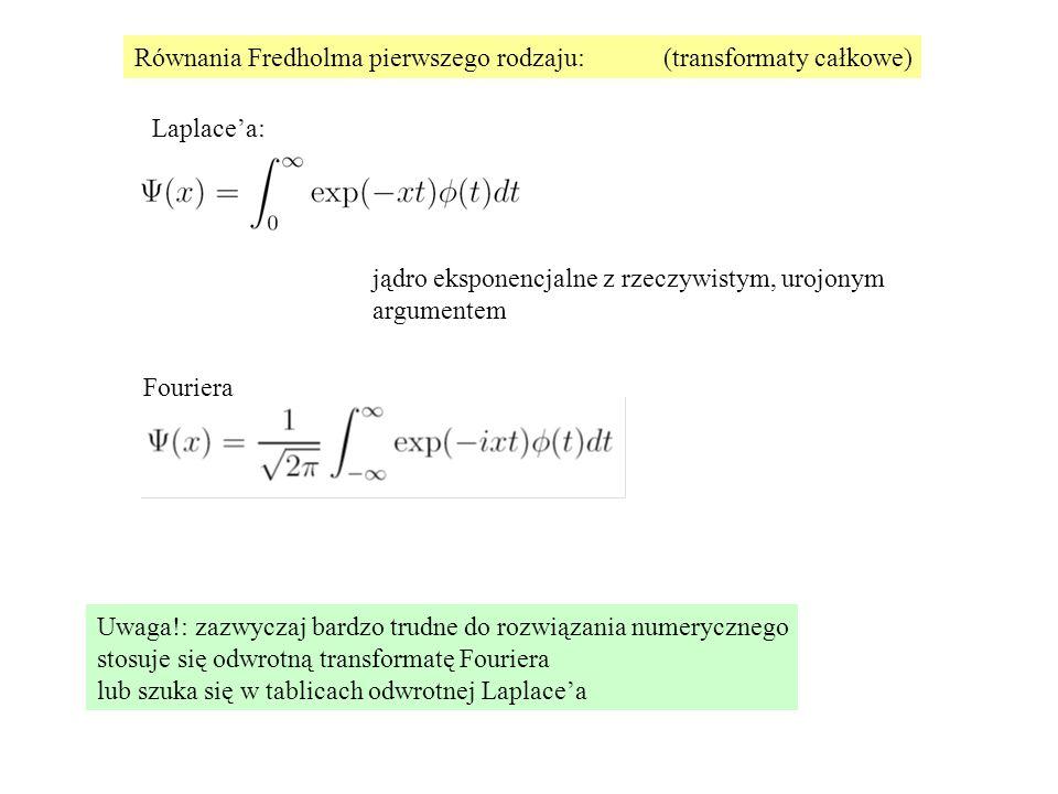 Równania Fredholma pierwszego rodzaju: (transformaty całkowe)