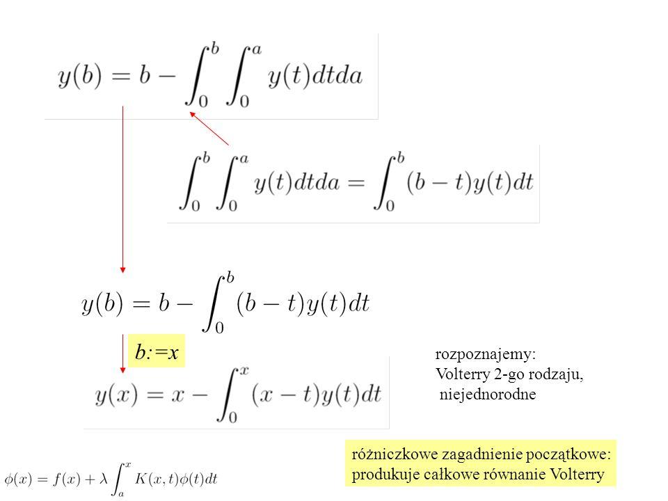 b:=x rozpoznajemy: Volterry 2-go rodzaju, niejednorodne