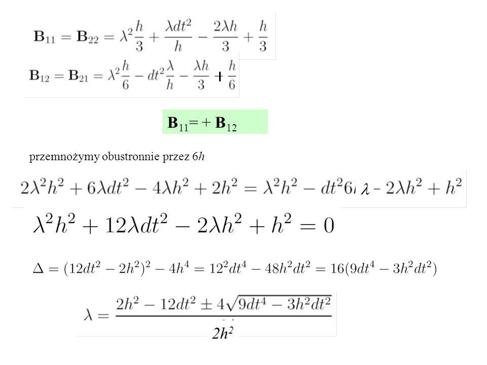 B11= + B12 przemnożymy obustronnie przez 6h l 2h2