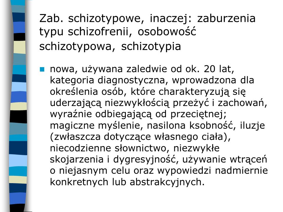 Zab. schizotypowe, inaczej: zaburzenia typu schizofrenii, osobowość schizotypowa, schizotypia