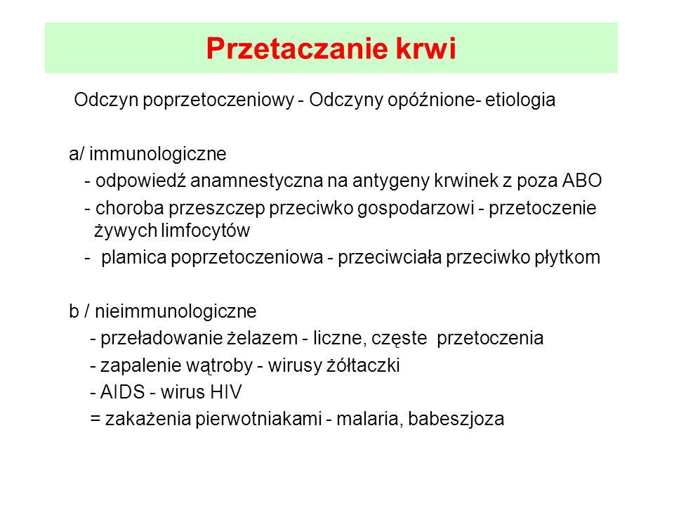Przetaczanie krwi Odczyn poprzetoczeniowy - Odczyny opóźnione- etiologia. a/ immunologiczne.
