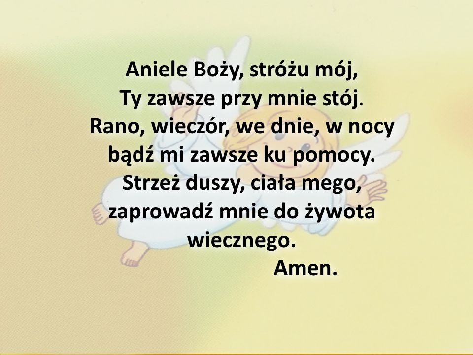 Aniele Boży, stróżu mój, Ty zawsze przy mnie stój.