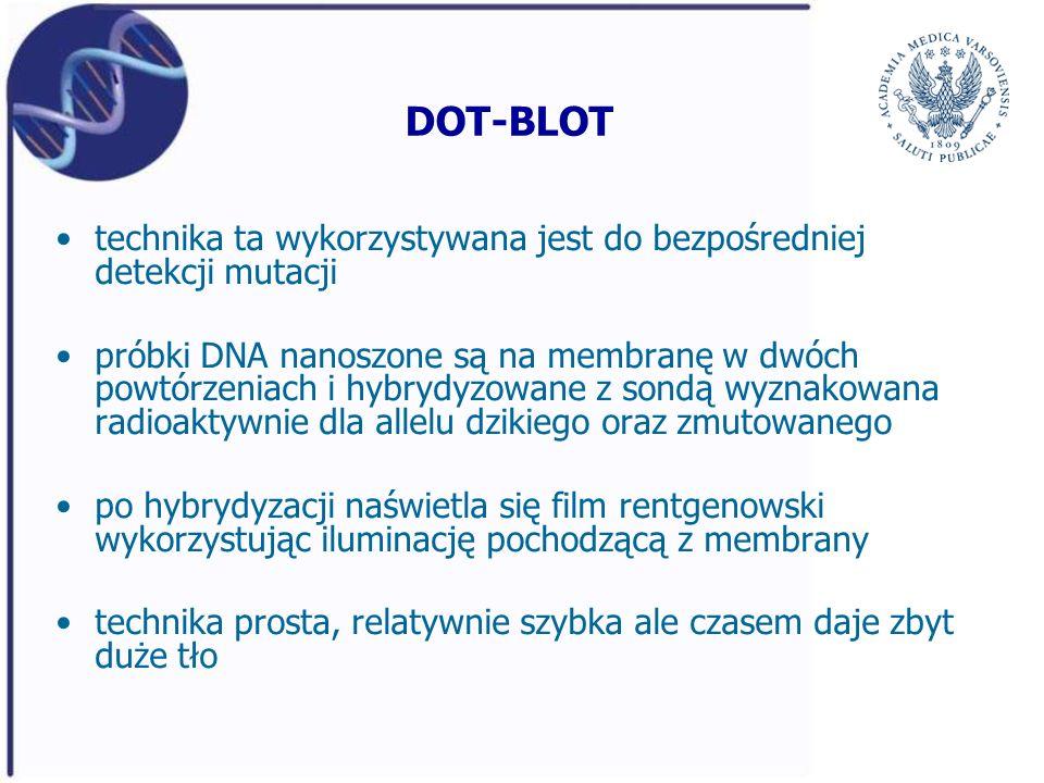 DOT-BLOT technika ta wykorzystywana jest do bezpośredniej detekcji mutacji.
