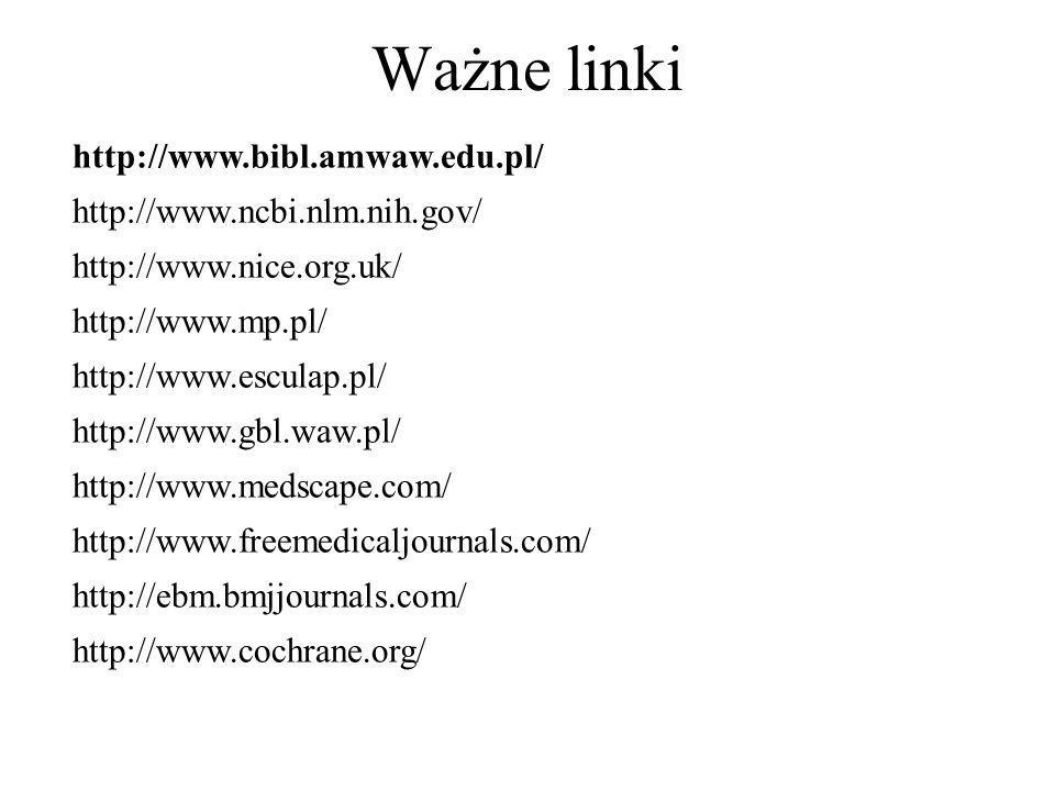 Ważne linki http://www.bibl.amwaw.edu.pl/ http://www.ncbi.nlm.nih.gov/
