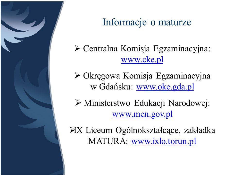 Informacje o maturze Centralna Komisja Egzaminacyjna: www.cke.pl