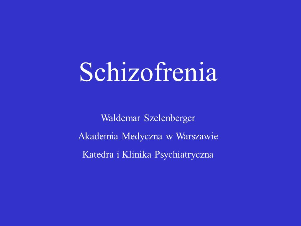 Schizofrenia Waldemar Szelenberger Akademia Medyczna w Warszawie