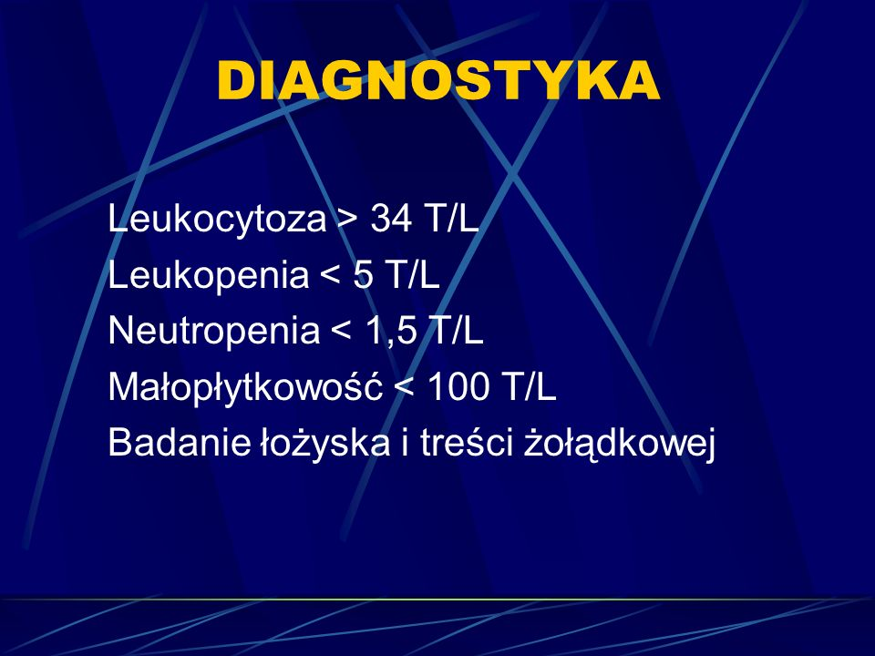 DIAGNOSTYKA Leukocytoza > 34 T/L Leukopenia < 5 T/L