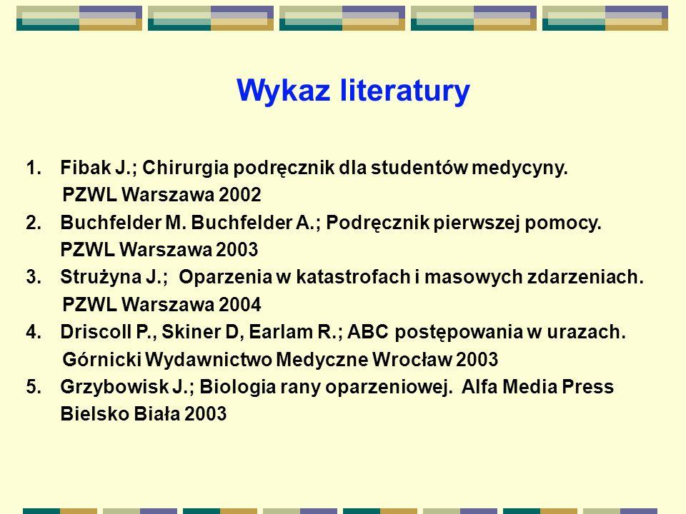 Wykaz literatury Fibak J.; Chirurgia podręcznik dla studentów medycyny. PZWL Warszawa 2002.