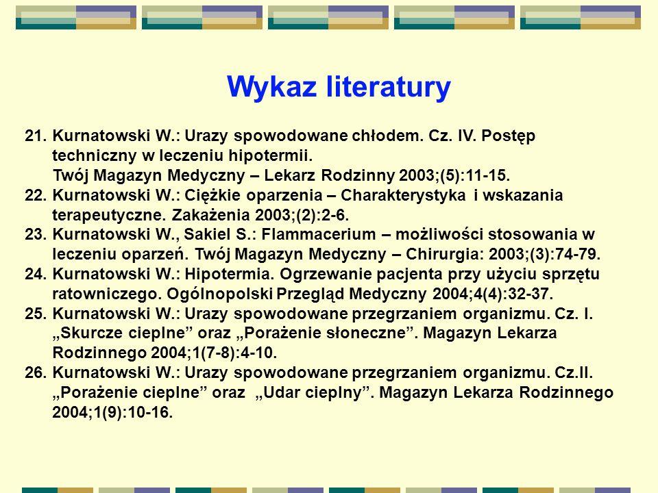 Wykaz literatury 21. Kurnatowski W.: Urazy spowodowane chłodem. Cz. IV. Postęp. techniczny w leczeniu hipotermii.