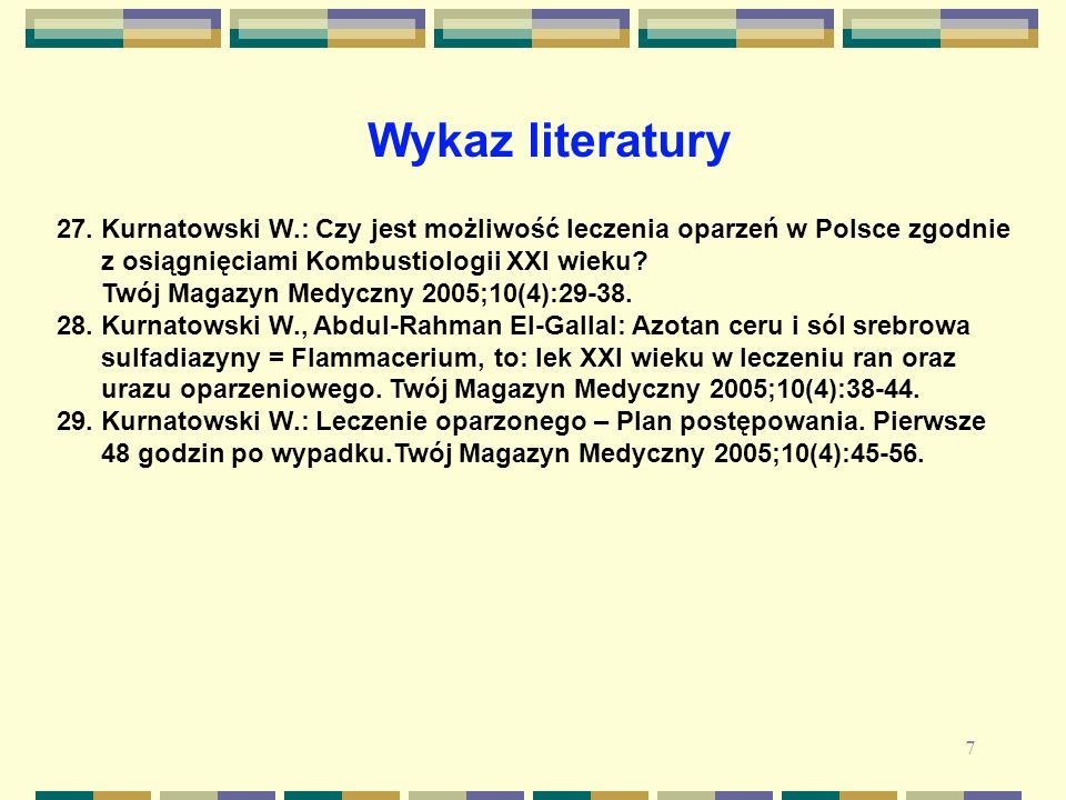 Wykaz literatury 27. Kurnatowski W.: Czy jest możliwość leczenia oparzeń w Polsce zgodnie. z osiągnięciami Kombustiologii XXI wieku