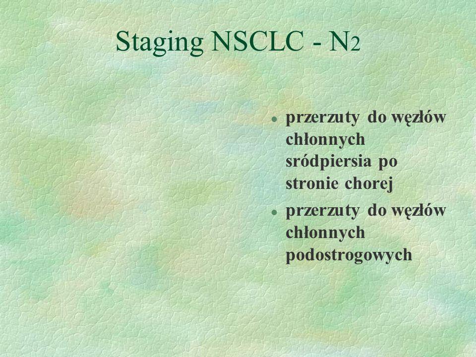 Staging NSCLC - N2 przerzuty do węzłów chłonnych sródpiersia po stronie chorej.
