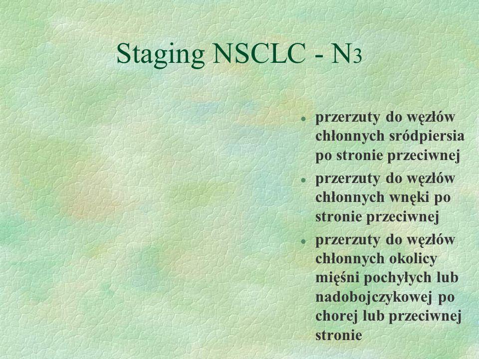 Staging NSCLC - N3 przerzuty do węzłów chłonnych sródpiersia po stronie przeciwnej. przerzuty do węzłów chłonnych wnęki po stronie przeciwnej.