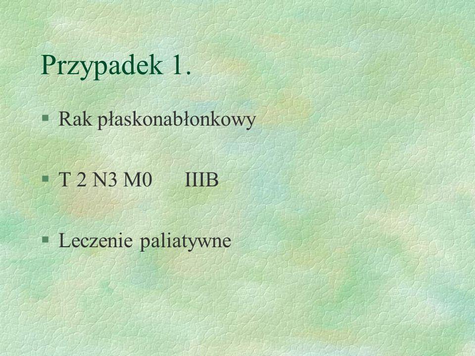 Przypadek 1. Rak płaskonabłonkowy T 2 N3 M0 IIIB Leczenie paliatywne
