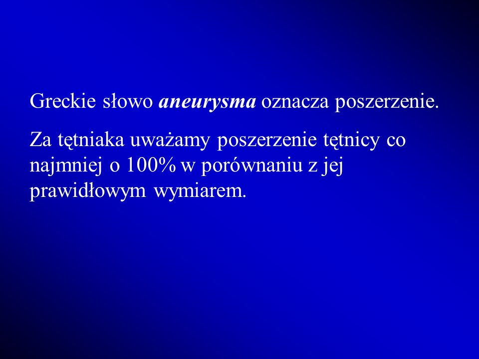 Greckie słowo aneurysma oznacza poszerzenie.