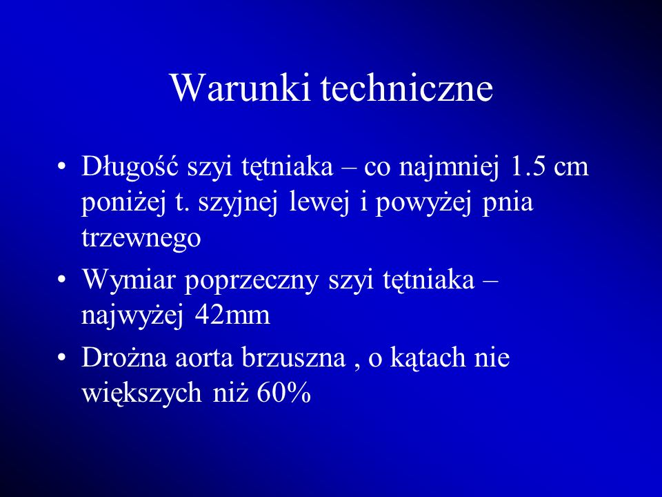 Warunki techniczne Długość szyi tętniaka – co najmniej 1.5 cm poniżej t. szyjnej lewej i powyżej pnia trzewnego.