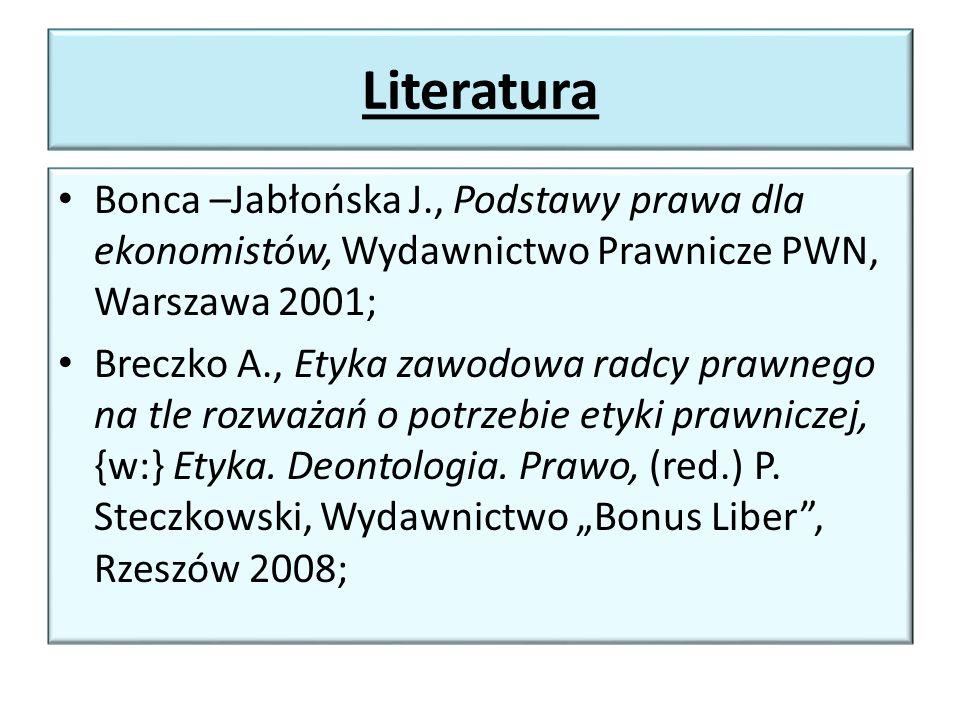 Literatura Bonca –Jabłońska J., Podstawy prawa dla ekonomistów, Wydawnictwo Prawnicze PWN, Warszawa 2001;