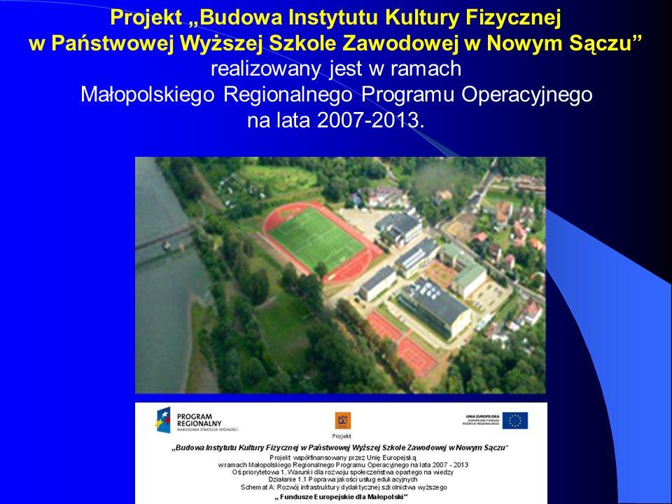 """Projekt """"Budowa Instytutu Kultury Fizycznej w Państwowej Wyższej Szkole Zawodowej w Nowym Sączu realizowany jest w ramach Małopolskiego Regionalnego Programu Operacyjnego na lata 2007-2013."""