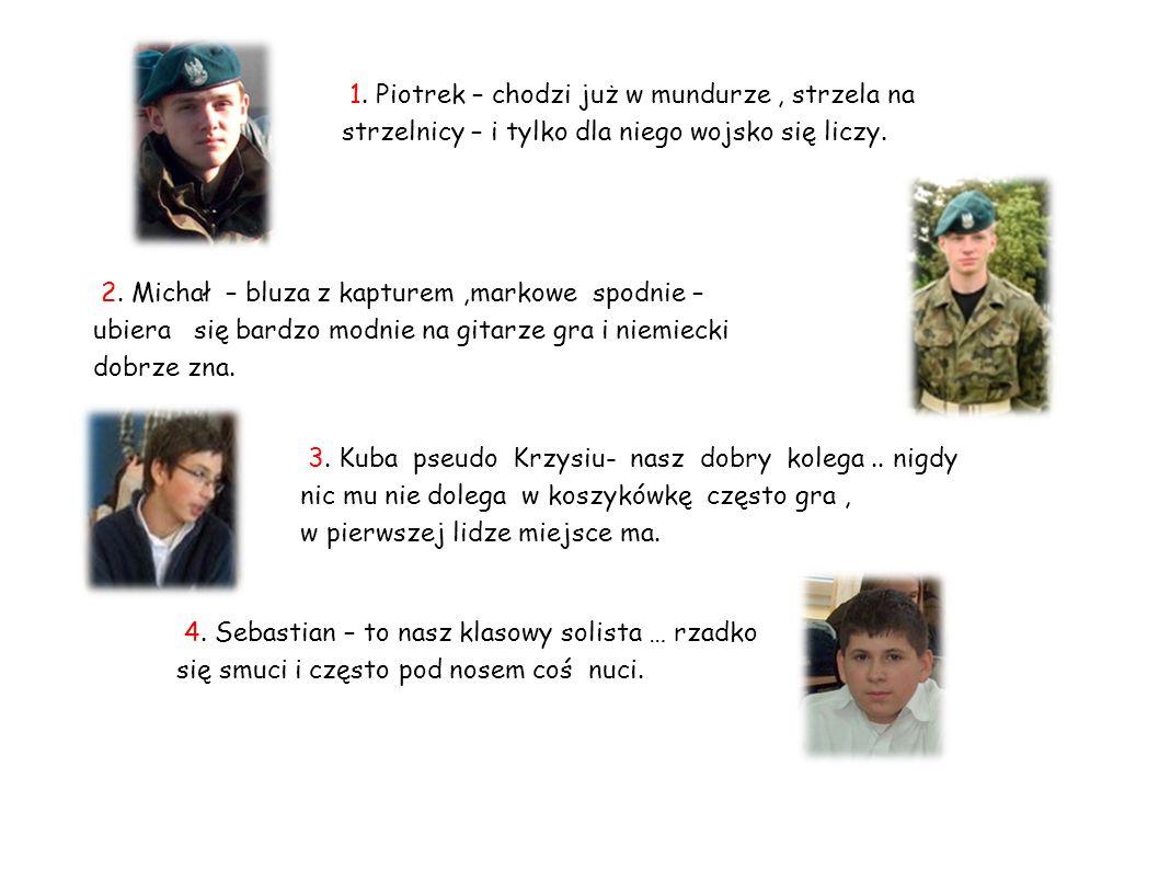 1. Piotrek – chodzi już w mundurze , strzela na strzelnicy – i tylko dla niego wojsko się liczy.