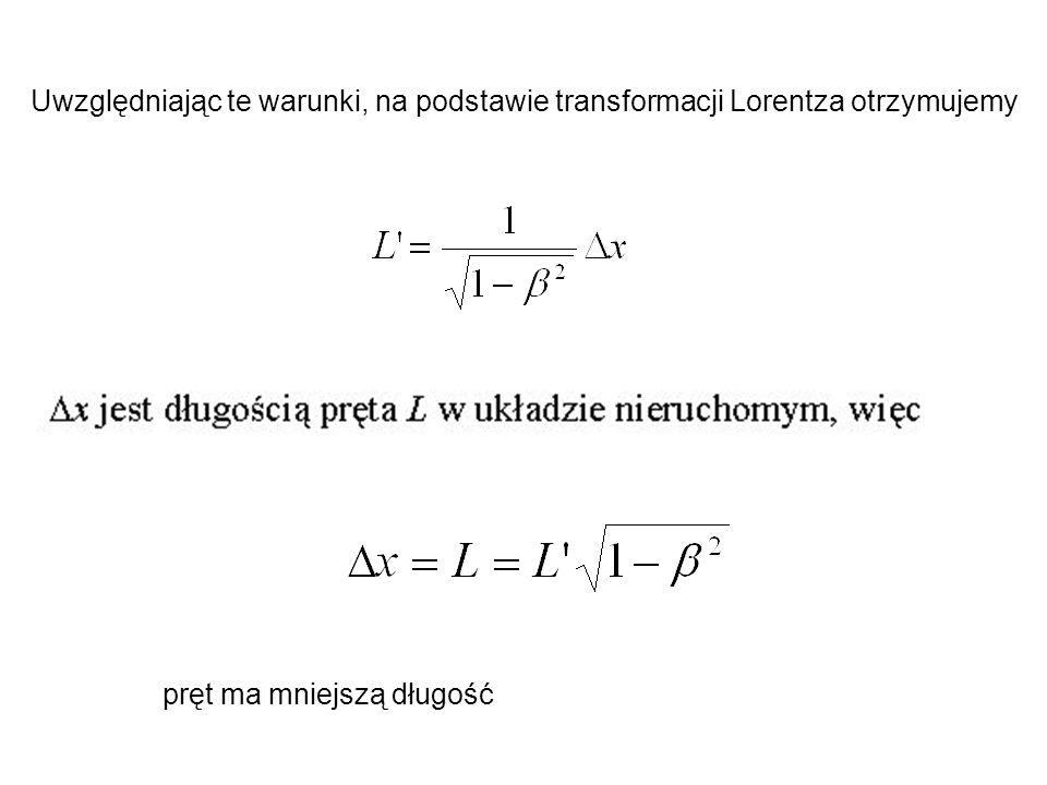 Uwzględniając te warunki, na podstawie transformacji Lorentza otrzymujemy