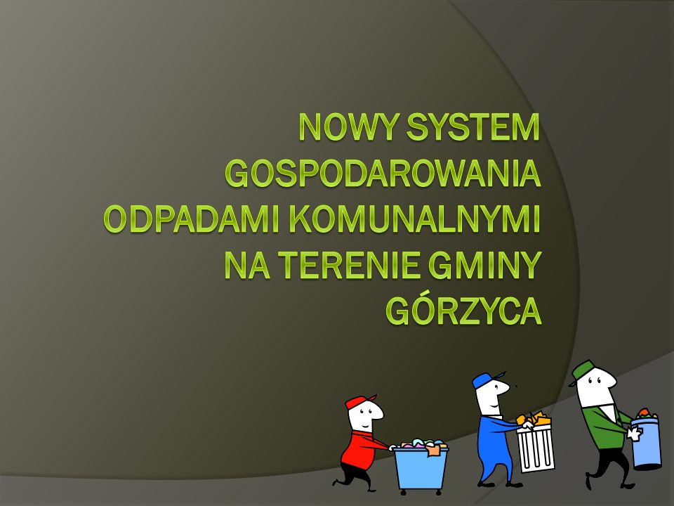 Nowy system gospodarowania odpadami komunalnymi na terenie gminy górzyca