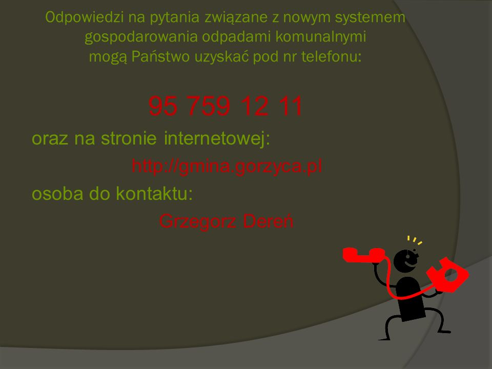 95 759 12 11 oraz na stronie internetowej: http://gmina.gorzyca.pl