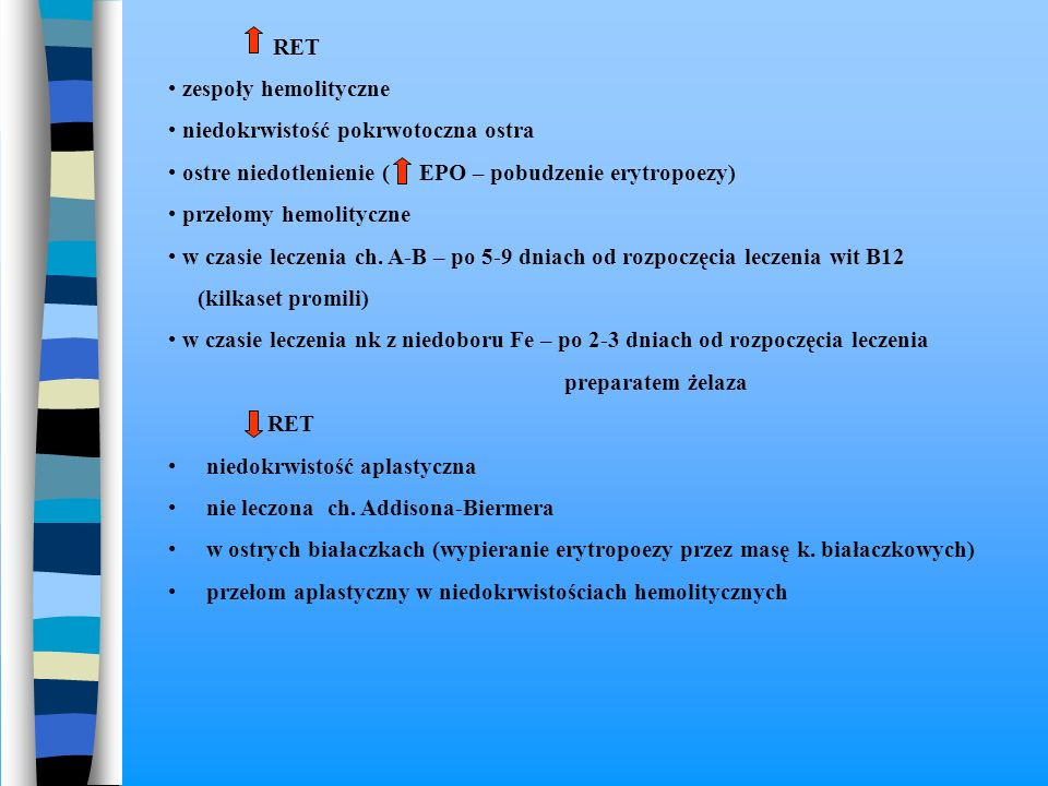 RET zespoły hemolityczne. niedokrwistość pokrwotoczna ostra. ostre niedotlenienie ( EPO – pobudzenie erytropoezy)