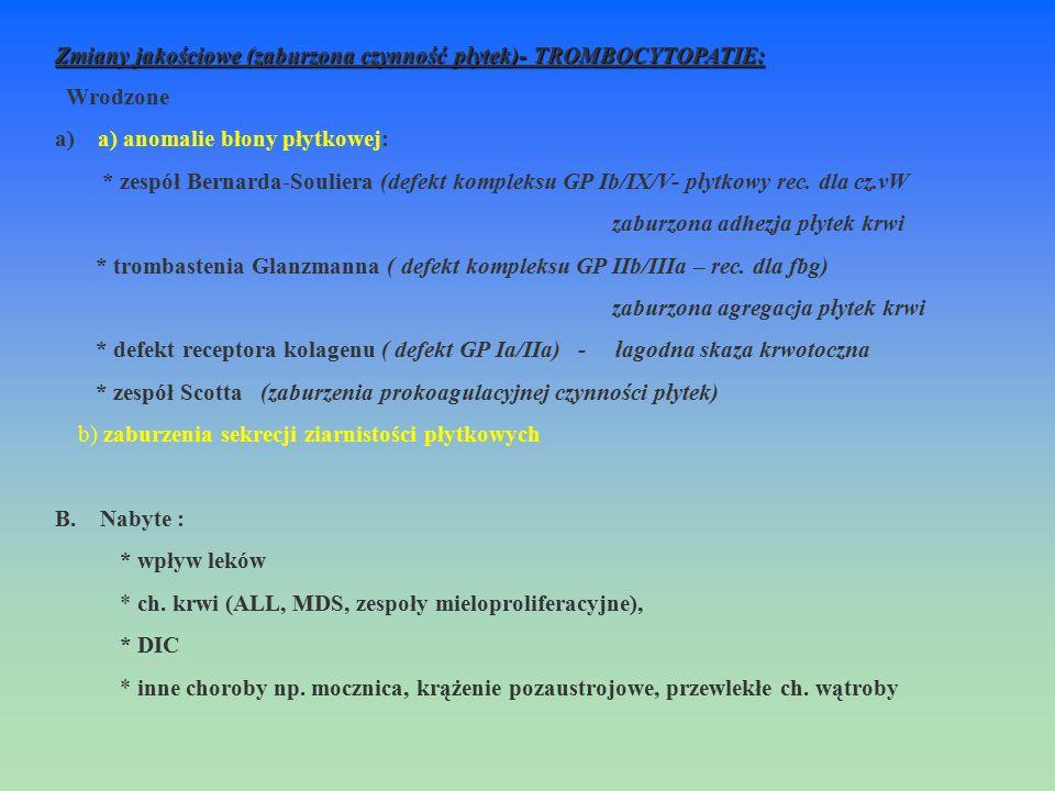 Zmiany jakościowe (zaburzona czynność płytek)- TROMBOCYTOPATIE: