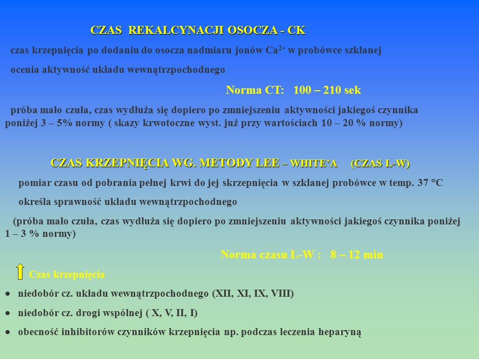CZAS REKALCYNACJI OSOCZA - CK. czas krzepnięcia po dodaniu do osocza nadmiaru jonów Ca2+ w probówce szklanej.