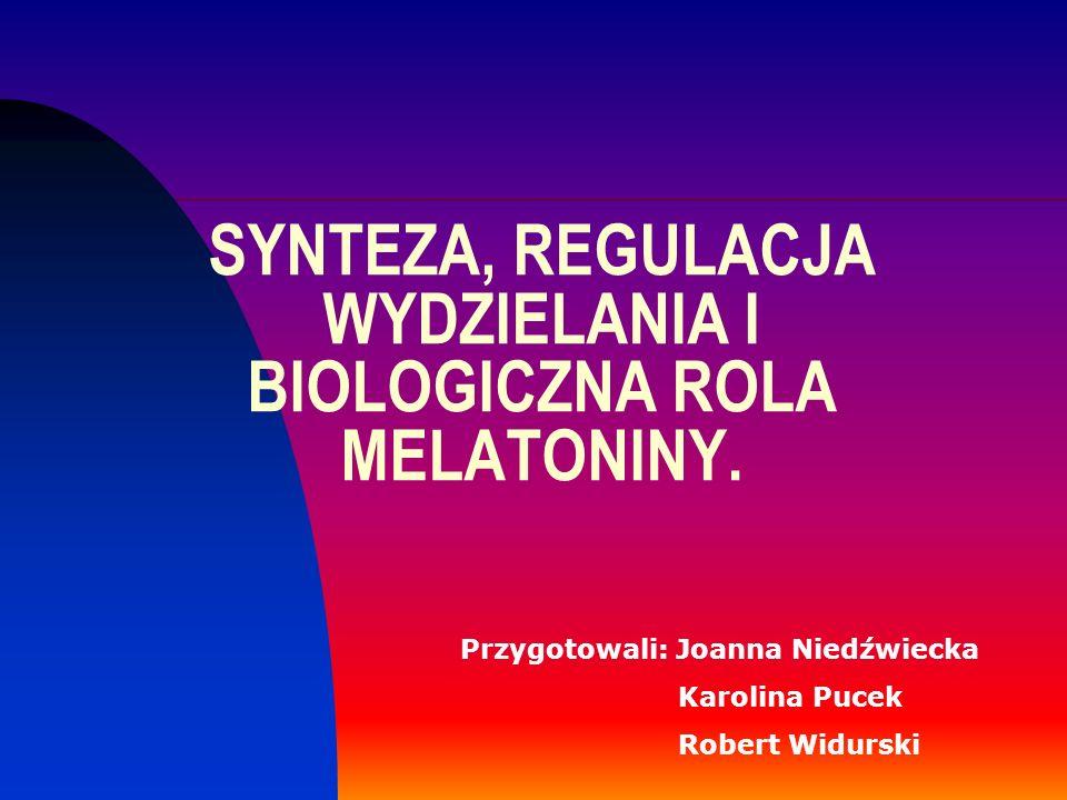 SYNTEZA, REGULACJA WYDZIELANIA I BIOLOGICZNA ROLA MELATONINY.