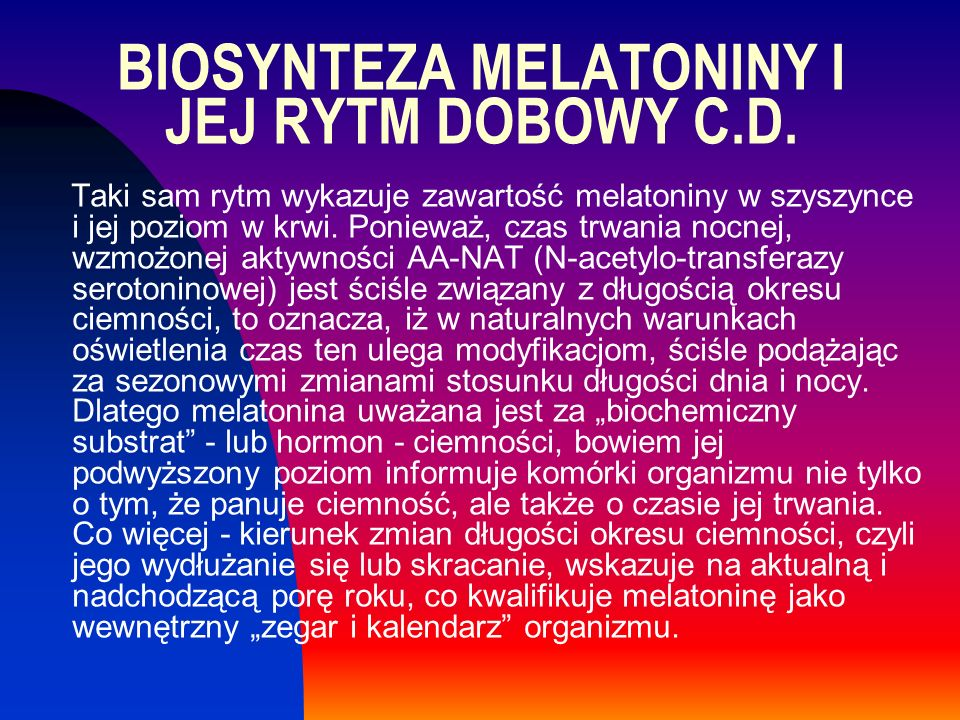 BIOSYNTEZA MELATONINY I JEJ RYTM DOBOWY C.D.