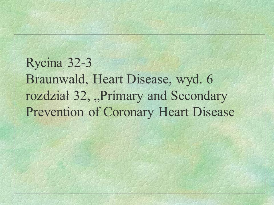 Rycina 32-3 Braunwald, Heart Disease, wyd. 6.