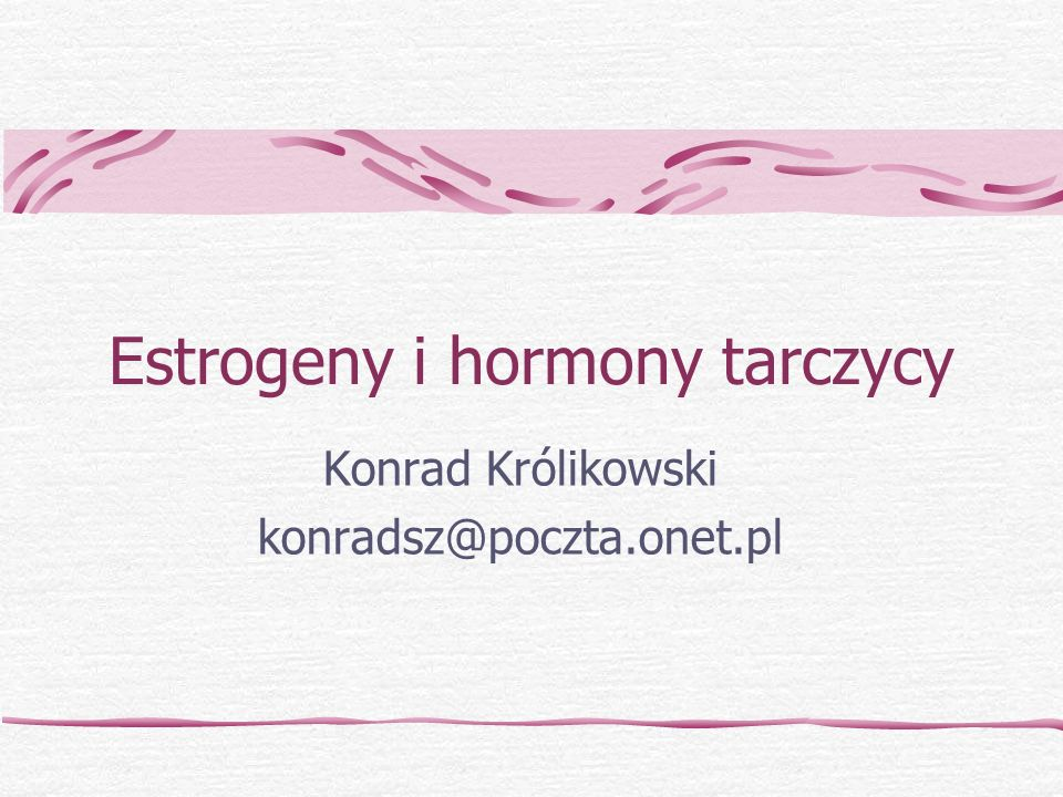Estrogeny i hormony tarczycy