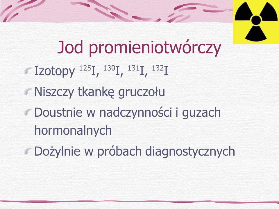 Jod promieniotwórczy Izotopy 125I, 130I, 131I, 132I