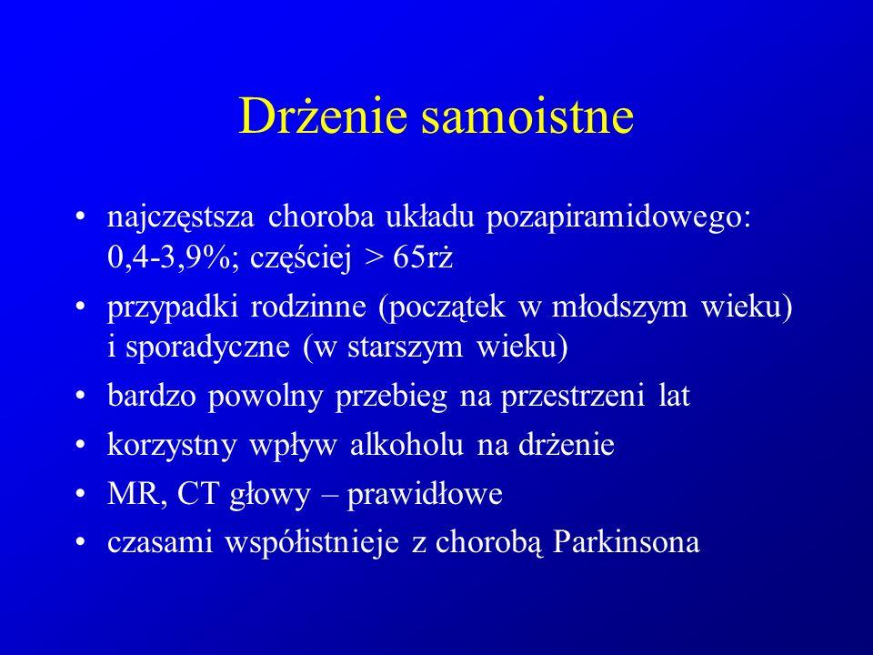 Drżenie samoistne najczęstsza choroba układu pozapiramidowego: 0,4-3,9%; częściej > 65rż.