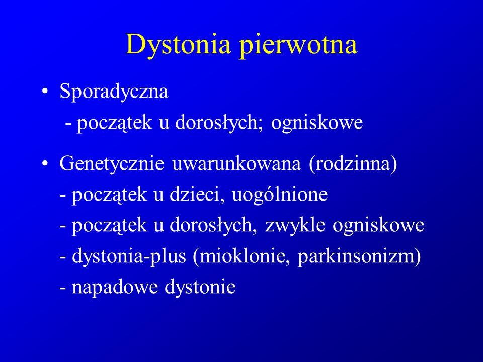 Dystonia pierwotna Sporadyczna - początek u dorosłych; ogniskowe