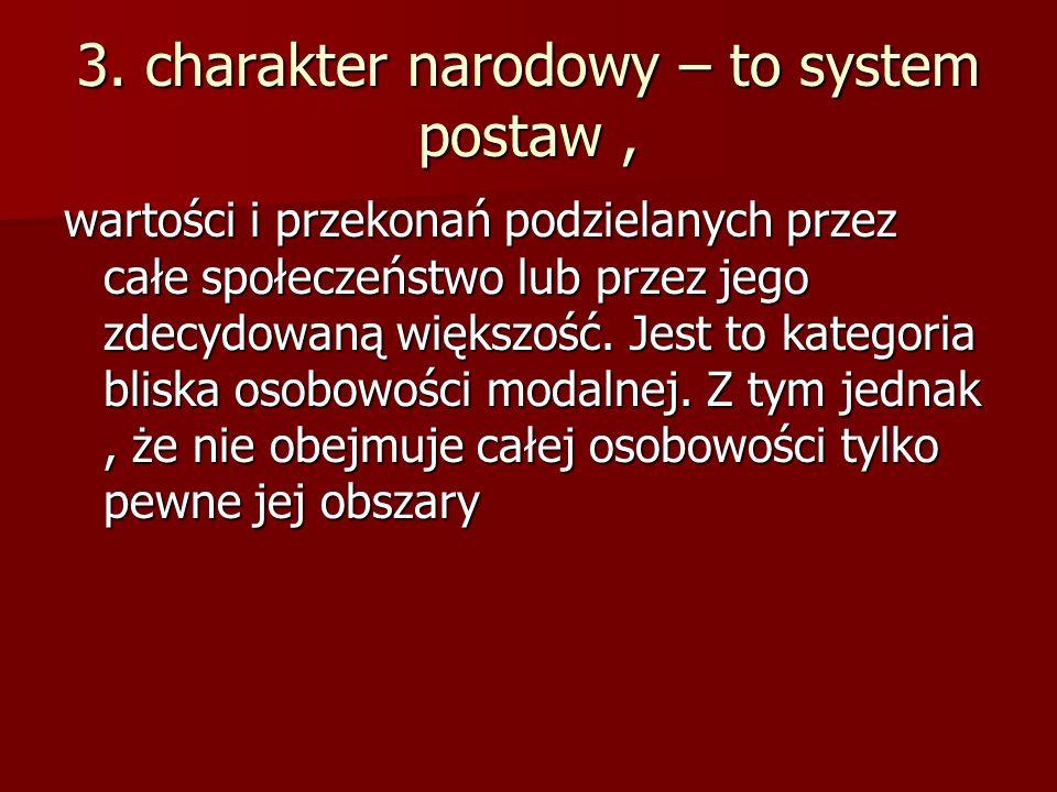 3. charakter narodowy – to system postaw ,