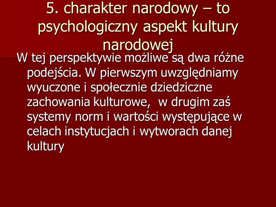 5. charakter narodowy – to psychologiczny aspekt kultury narodowej