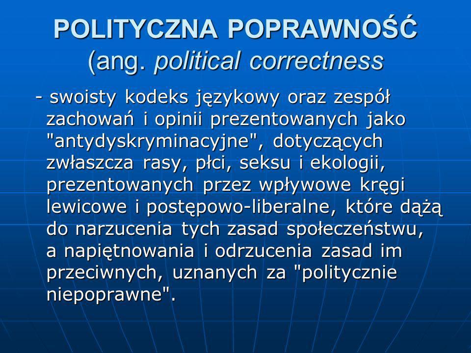 POLITYCZNA POPRAWNOŚĆ (ang. political correctness