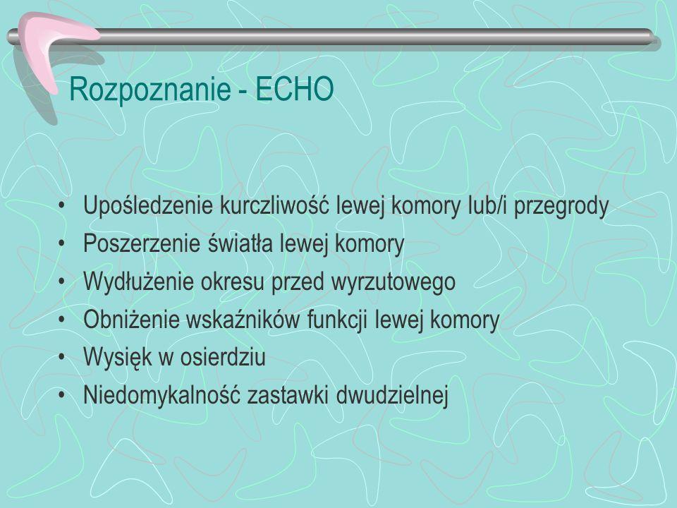 Rozpoznanie - ECHO Upośledzenie kurczliwość lewej komory lub/i przegrody. Poszerzenie światła lewej komory.